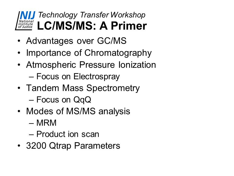 LC/MS/MS: A Primer Advantages over GC/MS Importance of Chromatography