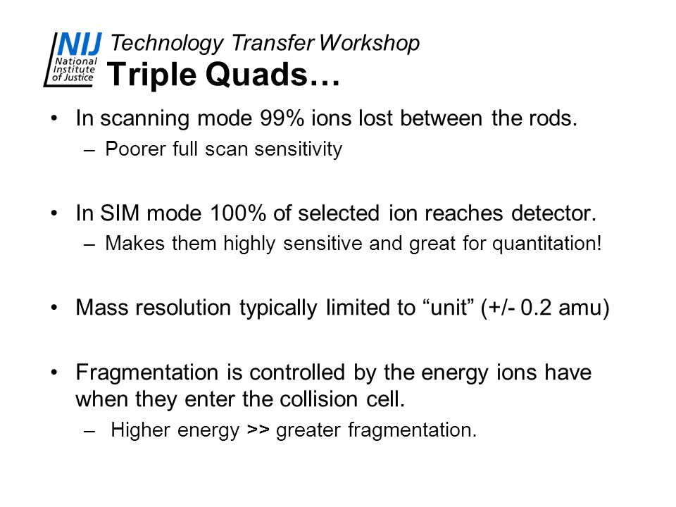 Triple Quads… In scanning mode 99% ions lost between the rods.