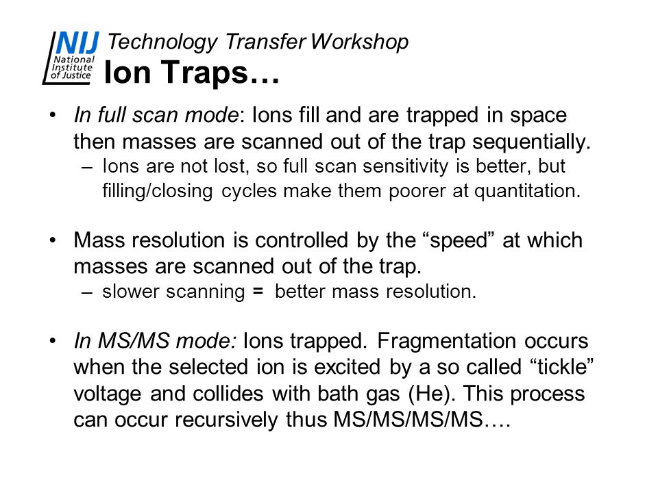 Ion Traps… In full scan mode: Ions fill and are trapped in space then masses are scanned out of the trap sequentially.