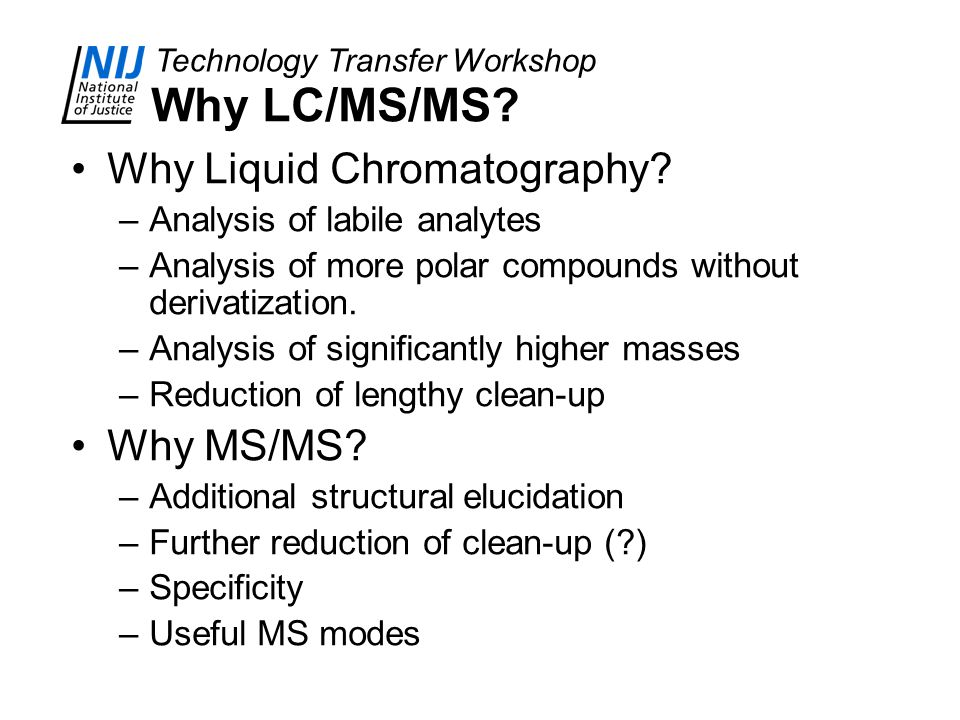 Why LC/MS/MS Why Liquid Chromatography Why MS/MS