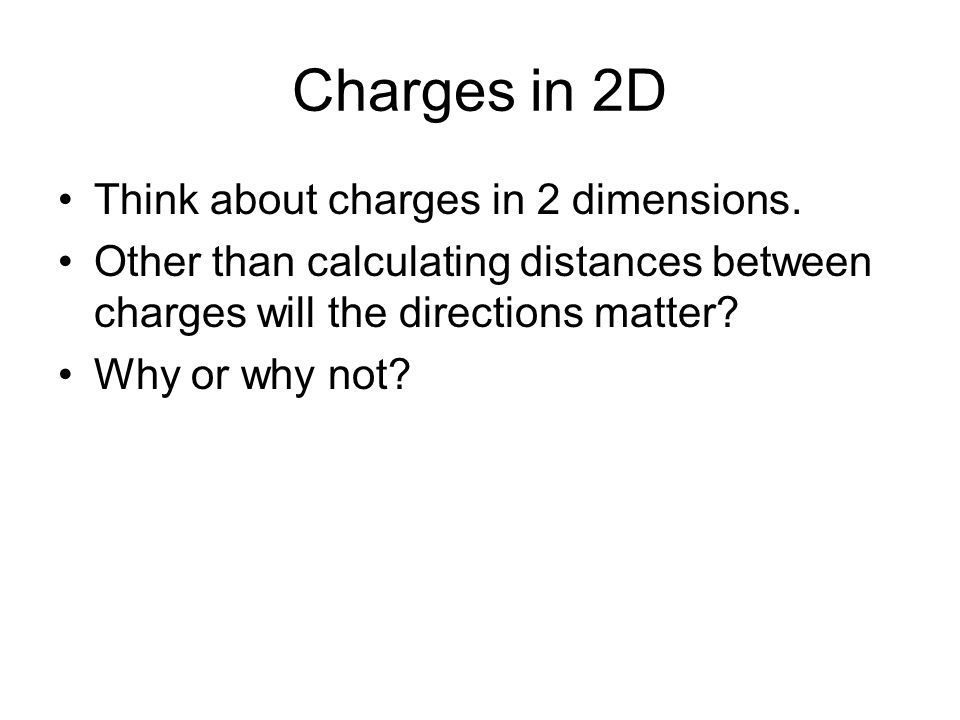 Charges in 2D Think about charges in 2 dimensions.