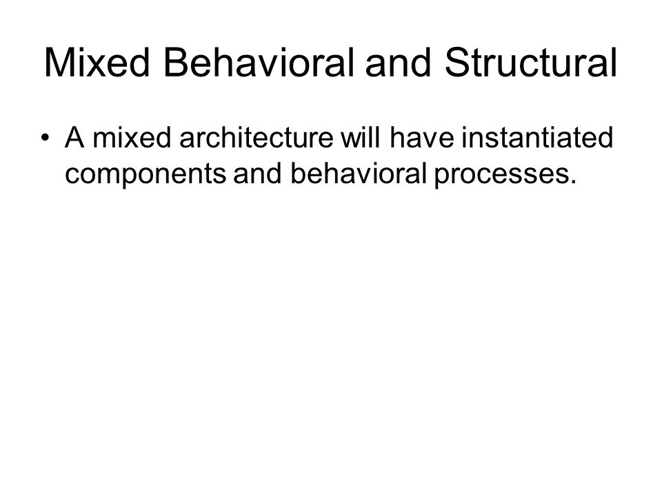 Mixed Behavioral and Structural
