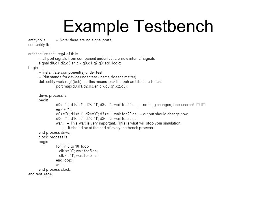 Example Testbench entity tb is -- Note: there are no signal ports