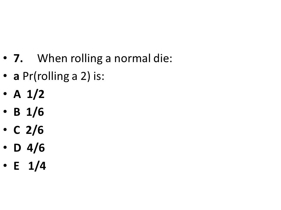 7. When rolling a normal die: