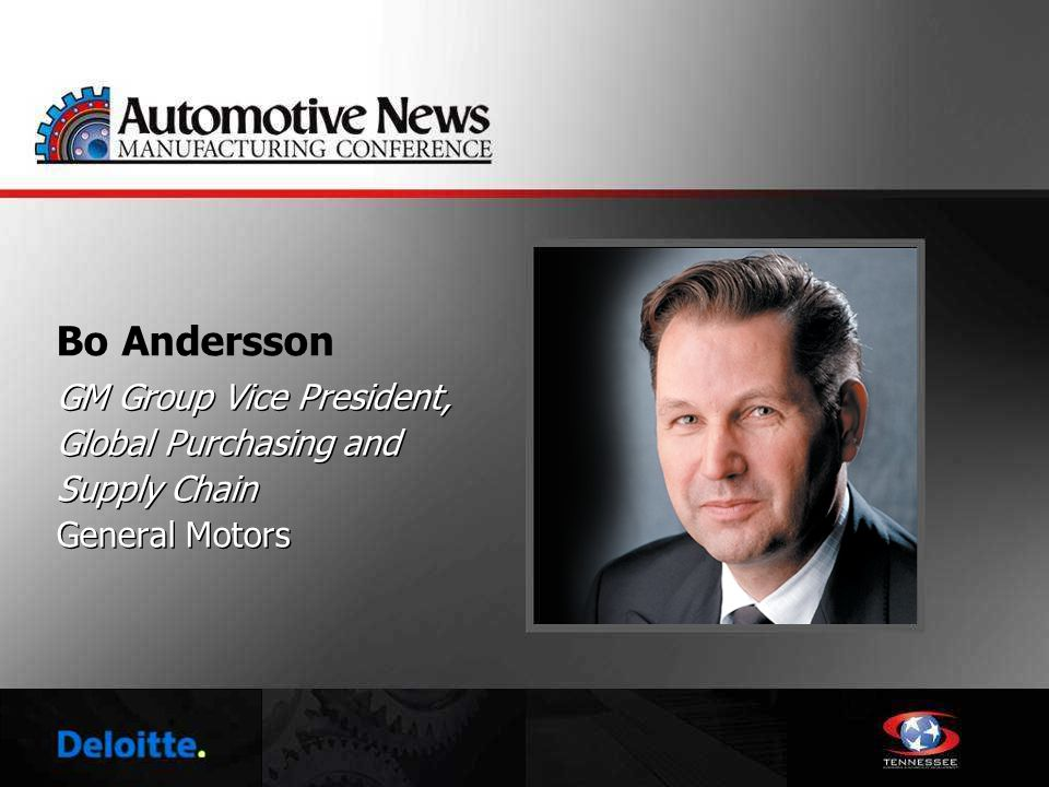 Bo Andersson GM Group Vice President, Global Purchasing and Supply Chain General Motors