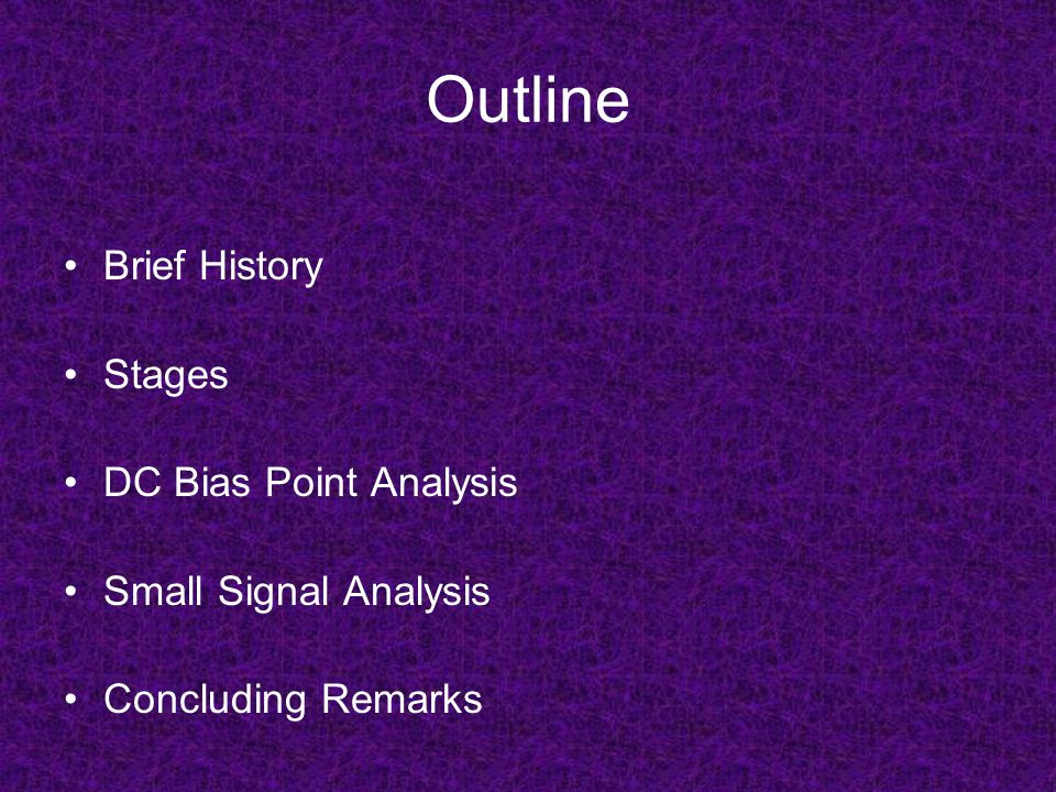 Outline Brief History Stages DC Bias Point Analysis
