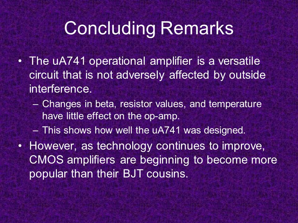 Concluding Remarks The uA741 operational amplifier is a versatile circuit that is not adversely affected by outside interference.