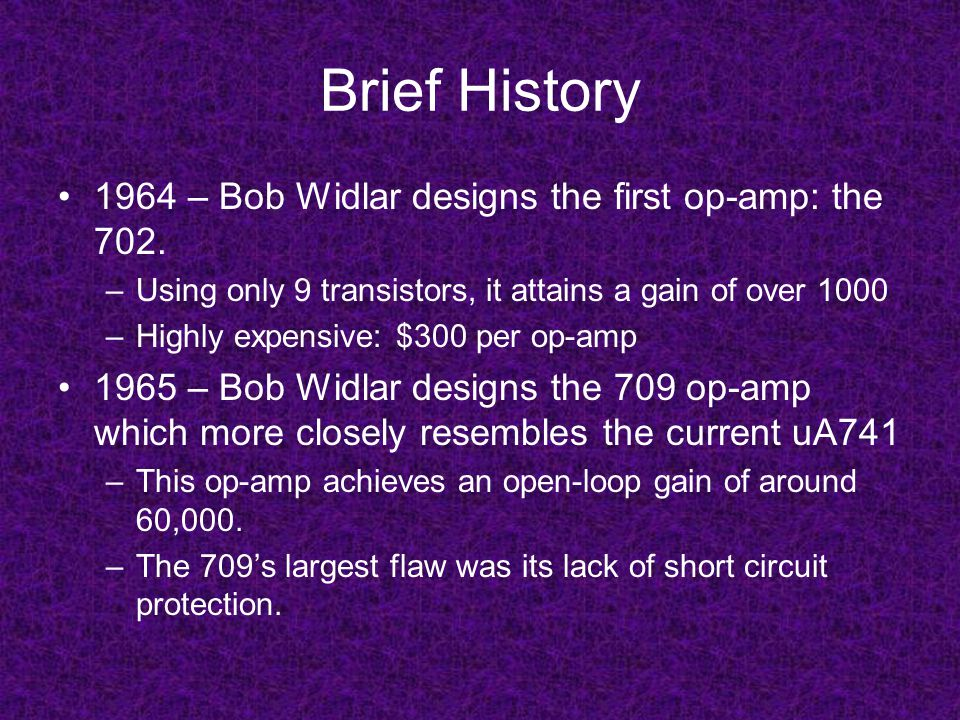 Brief History 1964 – Bob Widlar designs the first op-amp: the 702.