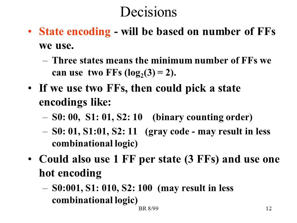 Decisions State encoding - will be based on number of FFs we use.
