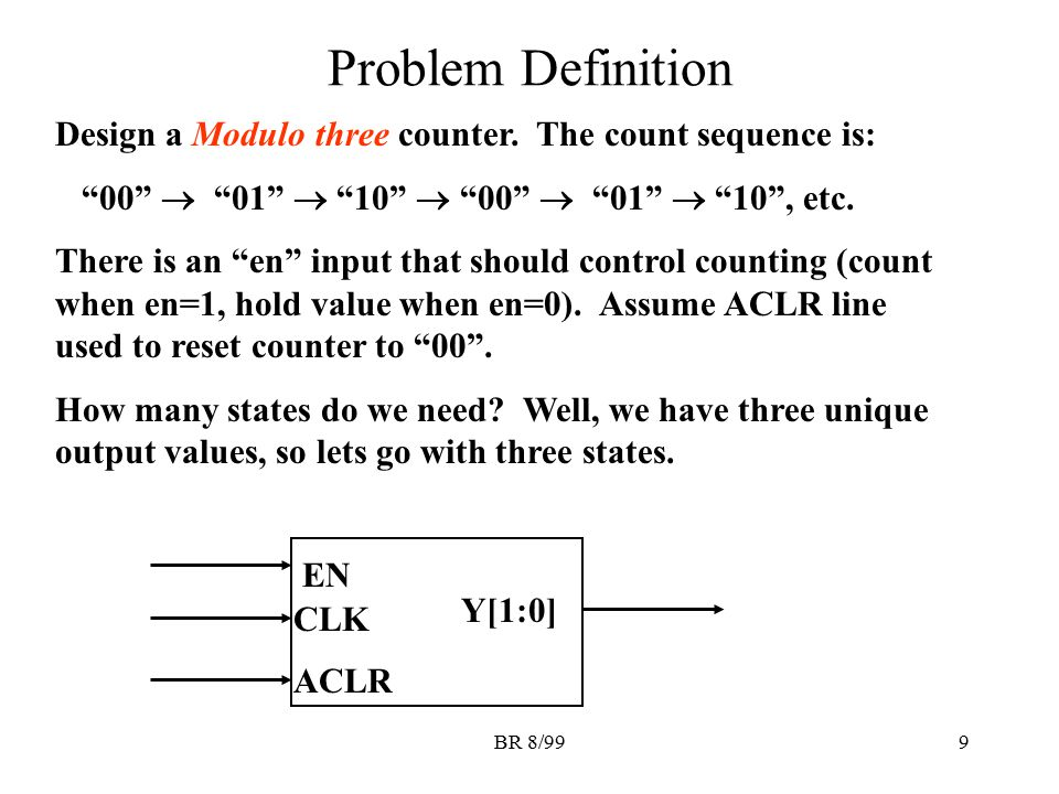 Problem Definition Design a Modulo three counter. The count sequence is: 00  01  10  00  01  10 , etc.