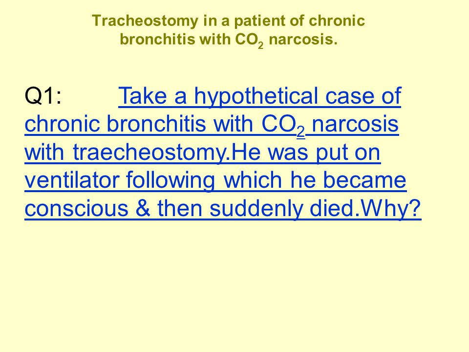 Tracheostomy in a patient of chronic bronchitis with CO2 narcosis.