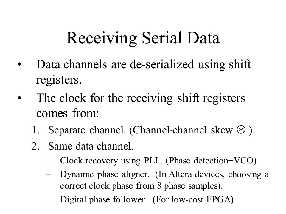 Receiving Serial Data Data channels are de-serialized using shift registers. The clock for the receiving shift registers comes from: