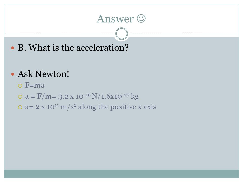 Answer  B. What is the acceleration Ask Newton! F=ma