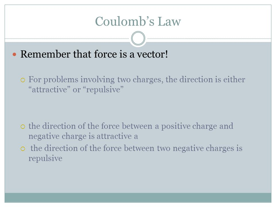 Coulomb's Law Remember that force is a vector!