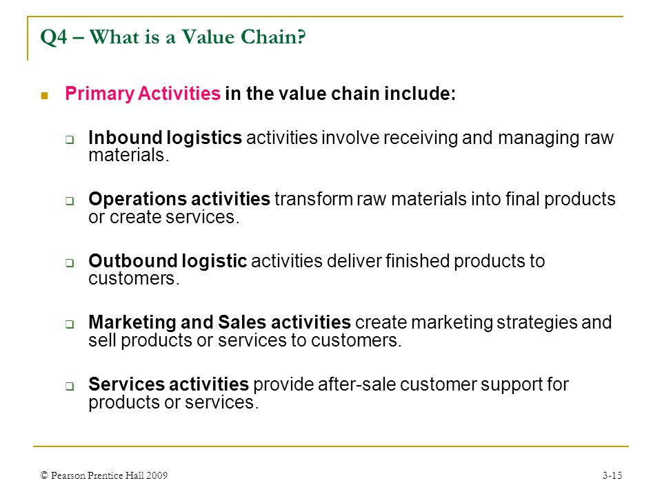 Q4 – What is a Value Chain Primary Activities in the value chain include: