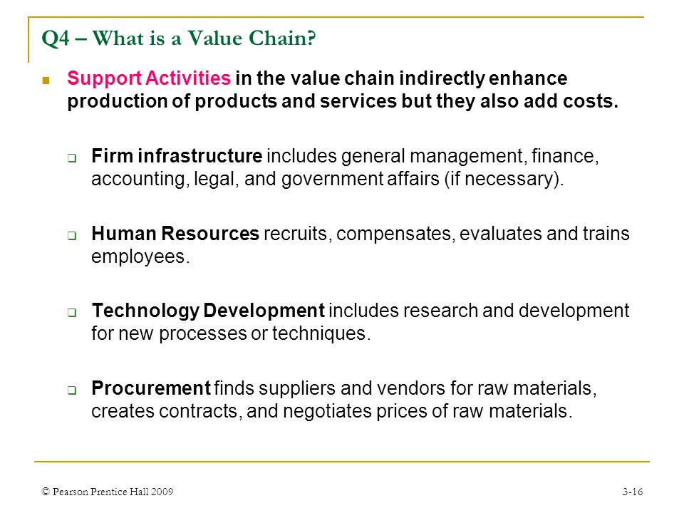 Q4 – What is a Value Chain Support Activities in the value chain indirectly enhance production of products and services but they also add costs.