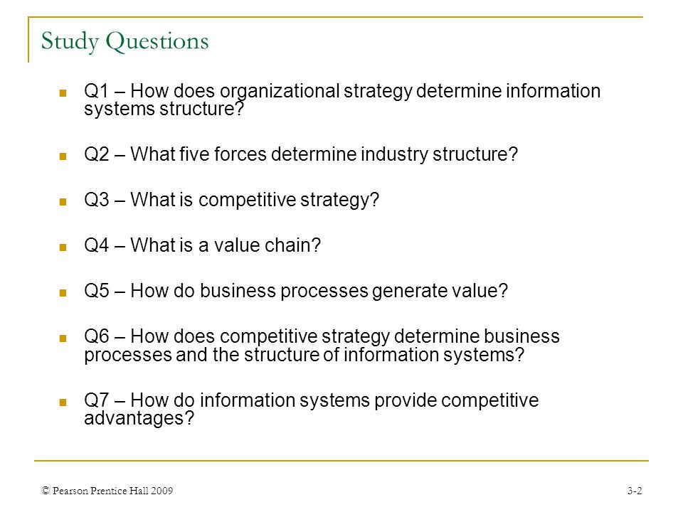 Study Questions Q1 – How does organizational strategy determine information systems structure Q2 – What five forces determine industry structure