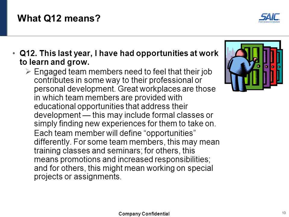 What Q12 means Q12. This last year, I have had opportunities at work to learn and grow.
