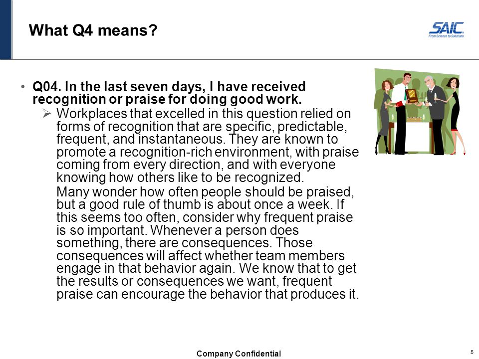What Q4 means Q04. In the last seven days, I have received recognition or praise for doing good work.