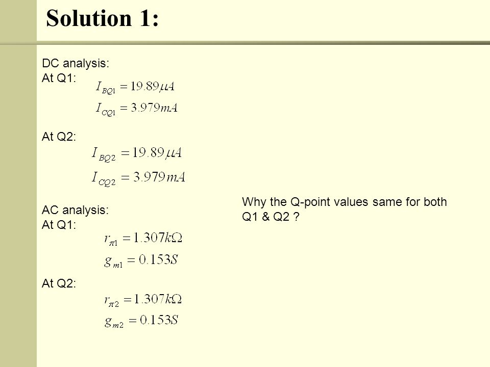 Solution 1: DC analysis: At Q1: At Q2: AC analysis:
