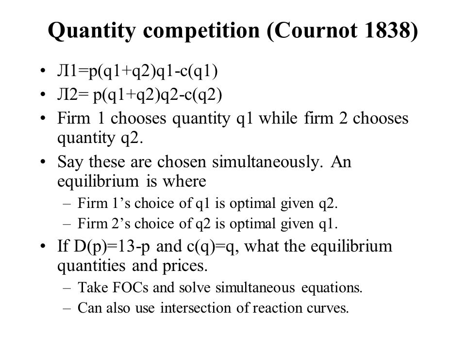 Quantity competition (Cournot 1838)