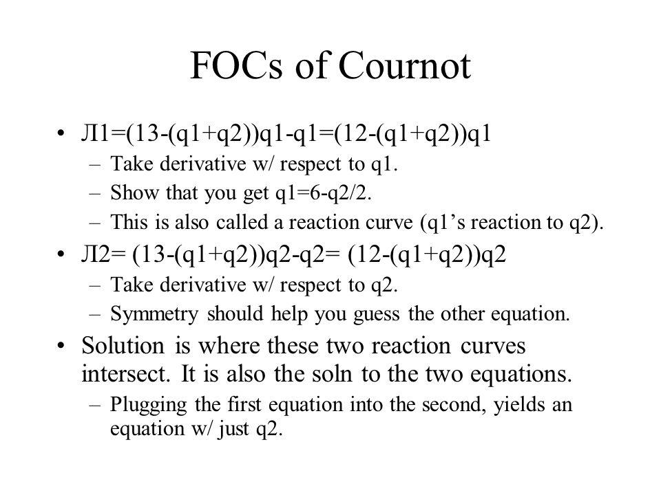 FOCs of Cournot Л1=(13-(q1+q2))q1-q1=(12-(q1+q2))q1