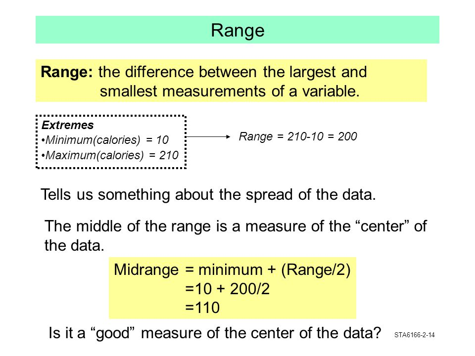 Range Range: the difference between the largest and smallest measurements of a variable. Extremes.