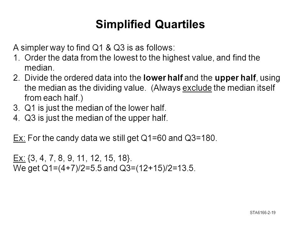 Simplified Quartiles A simpler way to find Q1 & Q3 is as follows: