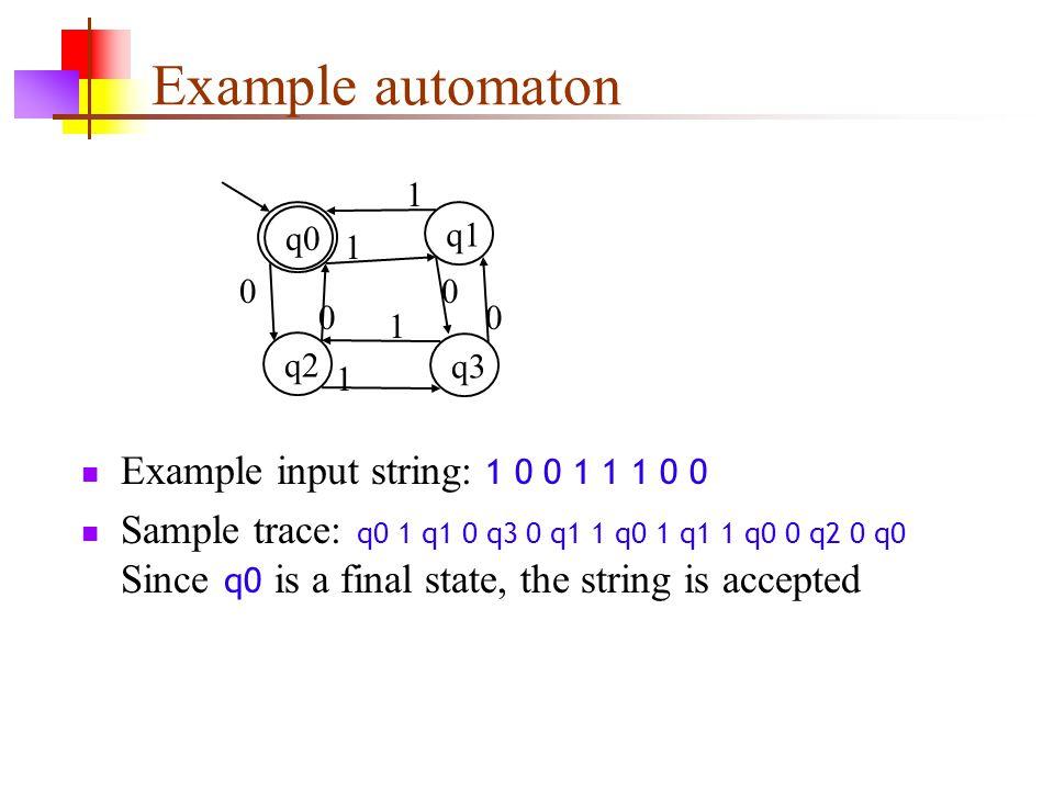 Example automaton Example input string: 1 0 0 1 1 1 0 0