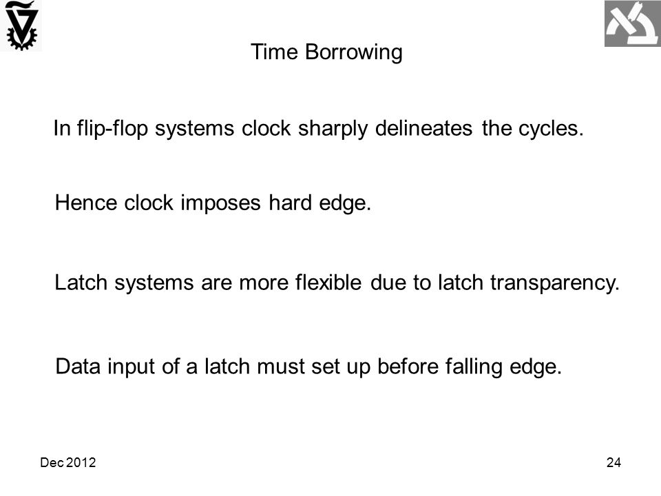 In flip-flop systems clock sharply delineates the cycles.