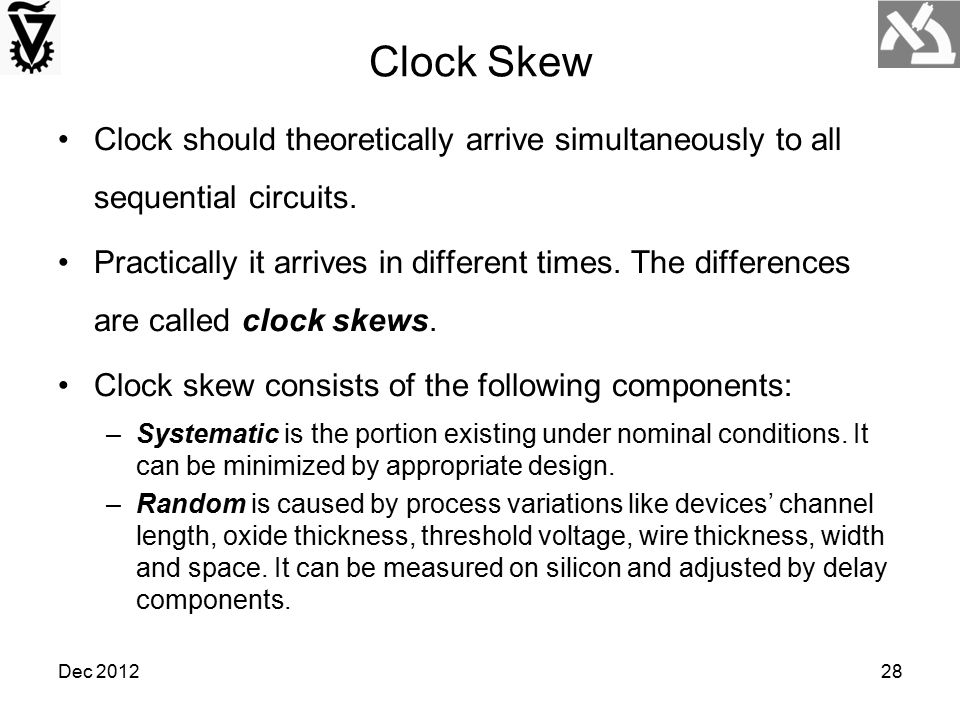 Clock Skew Clock should theoretically arrive simultaneously to all sequential circuits.