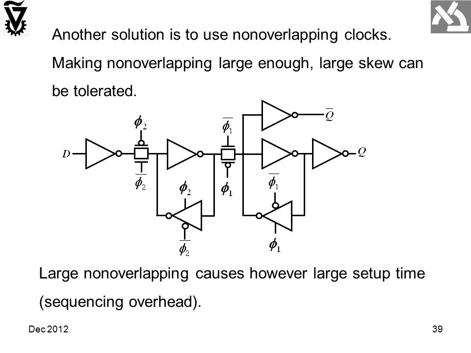 Another solution is to use nonoverlapping clocks