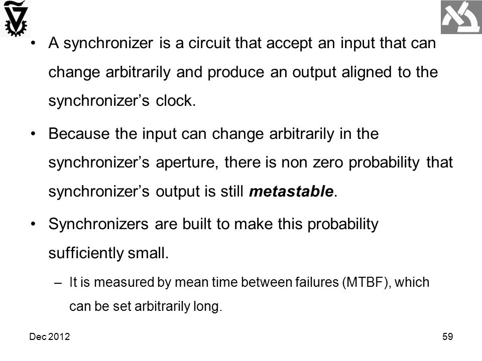 Synchronizers are built to make this probability sufficiently small.