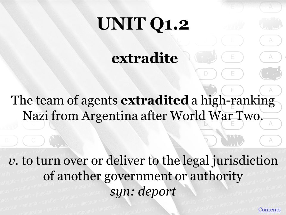 UNIT Q1.2 extradite. The team of agents extradited a high-ranking Nazi from Argentina after World War Two.