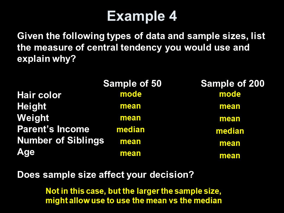 Example 4 Given the following types of data and sample sizes, list the measure of central tendency you would use and explain why