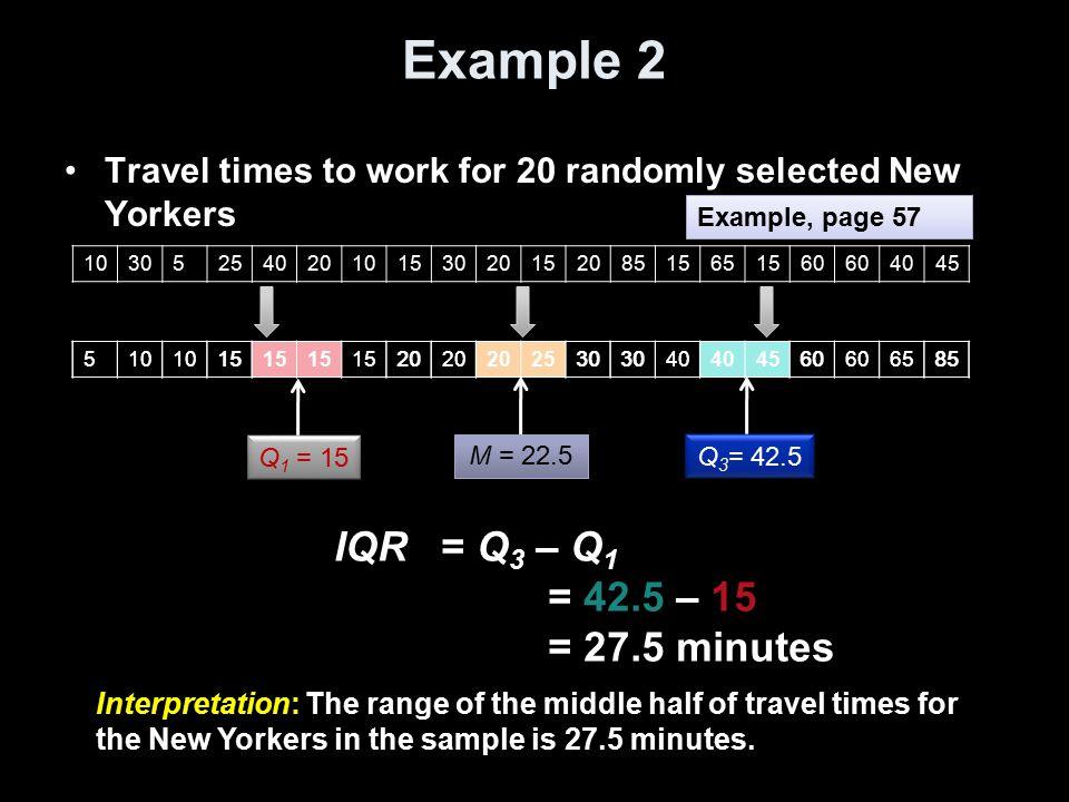 Example 2 IQR = Q3 – Q1 = 42.5 – 15 = 27.5 minutes
