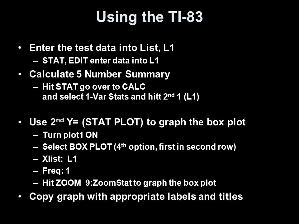 Using the TI-83 Enter the test data into List, L1
