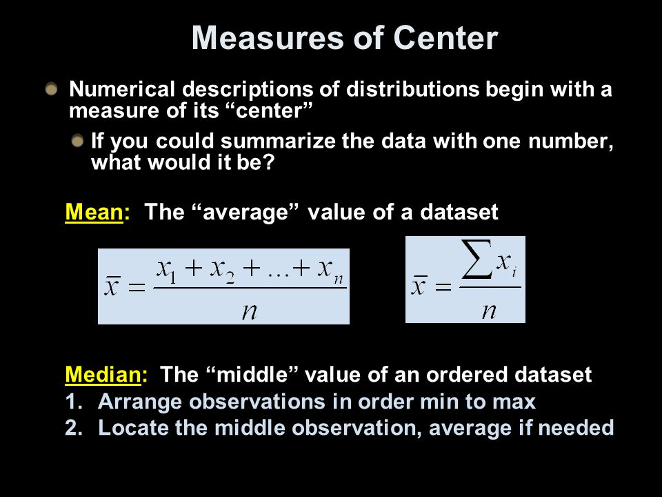 Measures of Center Mean: The average value of a dataset