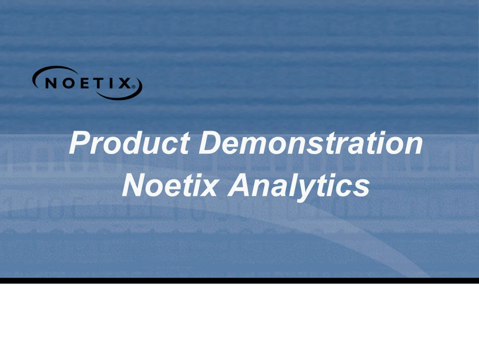 Product Demonstration Noetix Analytics