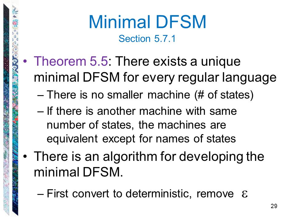 Minimal DFSM Section 5.7.1 Theorem 5.5: There exists a unique minimal DFSM for every regular language.