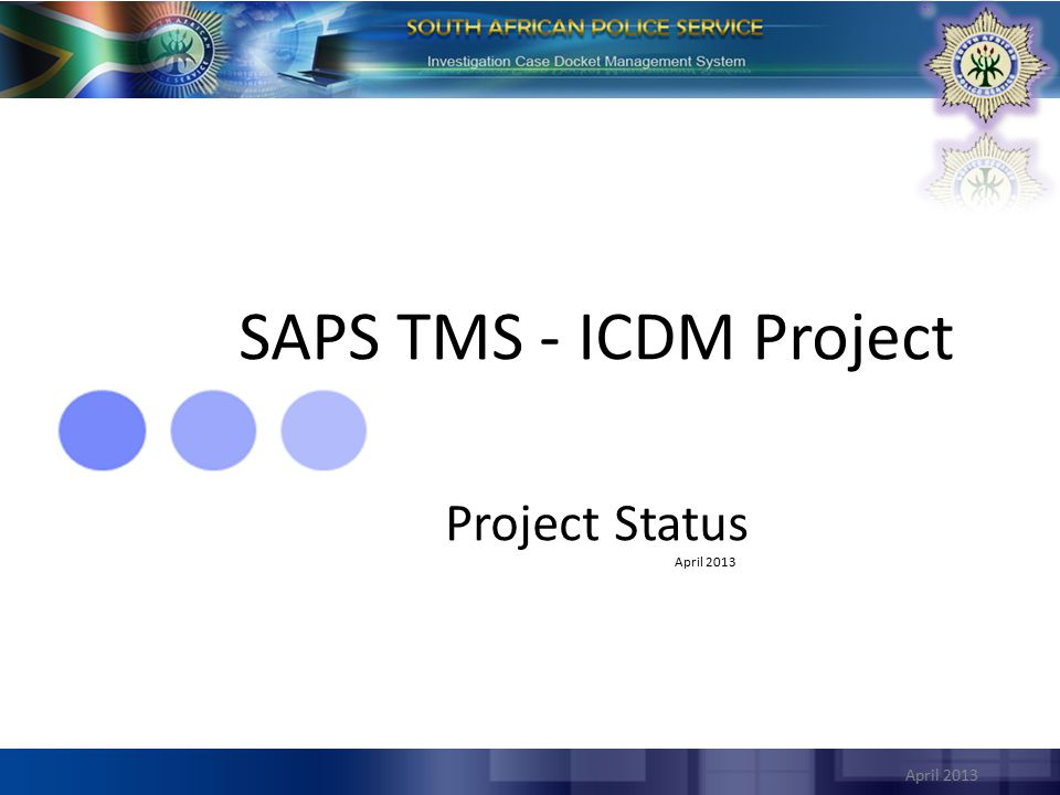 SAPS TMS - ICDM Project Project Status April 2013 April 2013