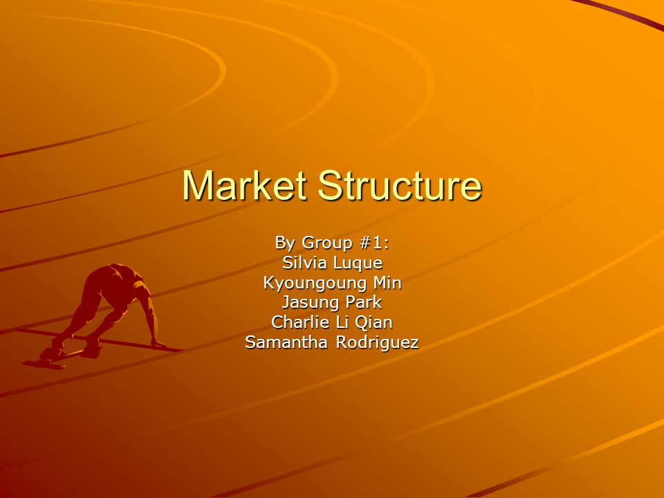 Market Structure By Group #1: Silvia Luque Kyoungoung Min Jasung Park