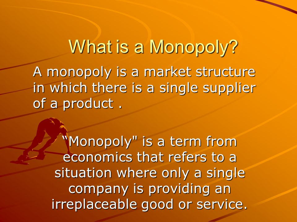 What is a Monopoly A monopoly is a market structure in which there is a single supplier of a product .