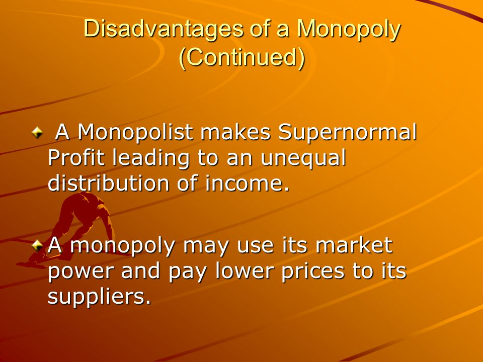 Disadvantages of a Monopoly (Continued)