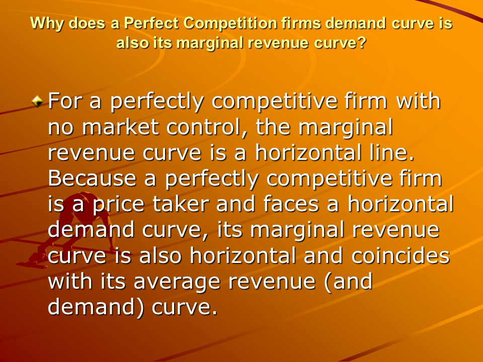 Why does a Perfect Competition firms demand curve is also its marginal revenue curve