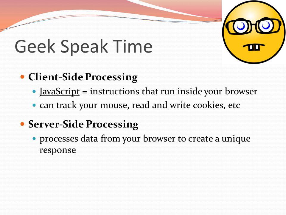 Geek Speak Time Client-Side Processing Server-Side Processing