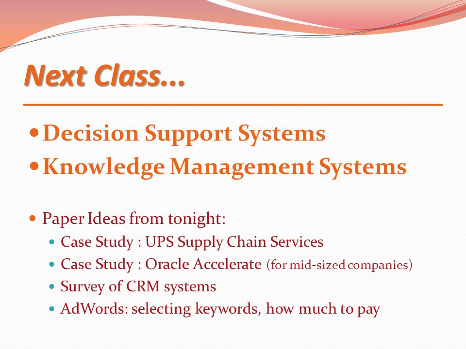 Next Class... Decision Support Systems Knowledge Management Systems