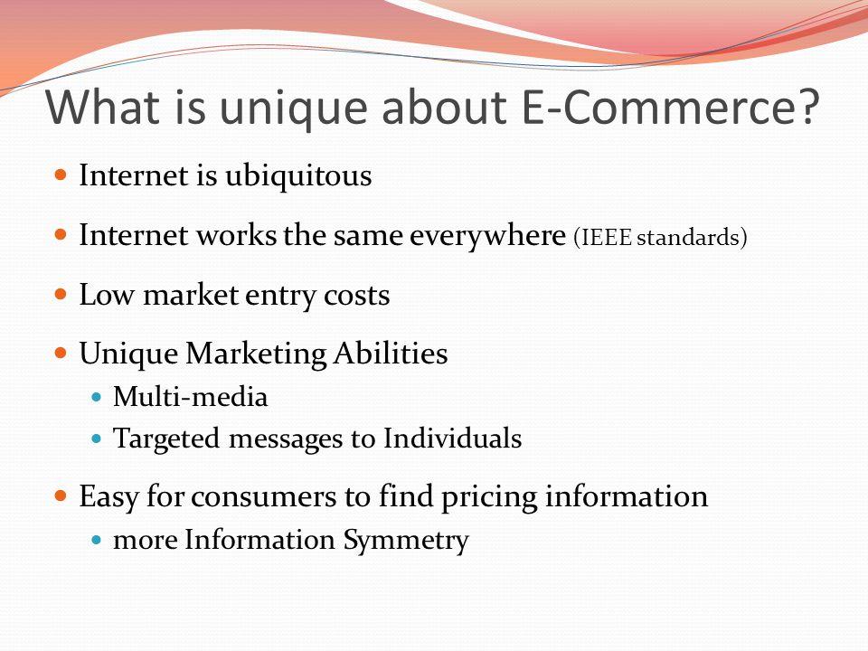 What is unique about E-Commerce