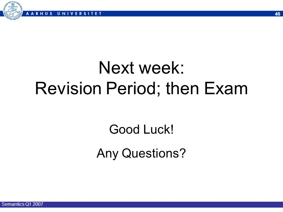 Next week: Revision Period; then Exam