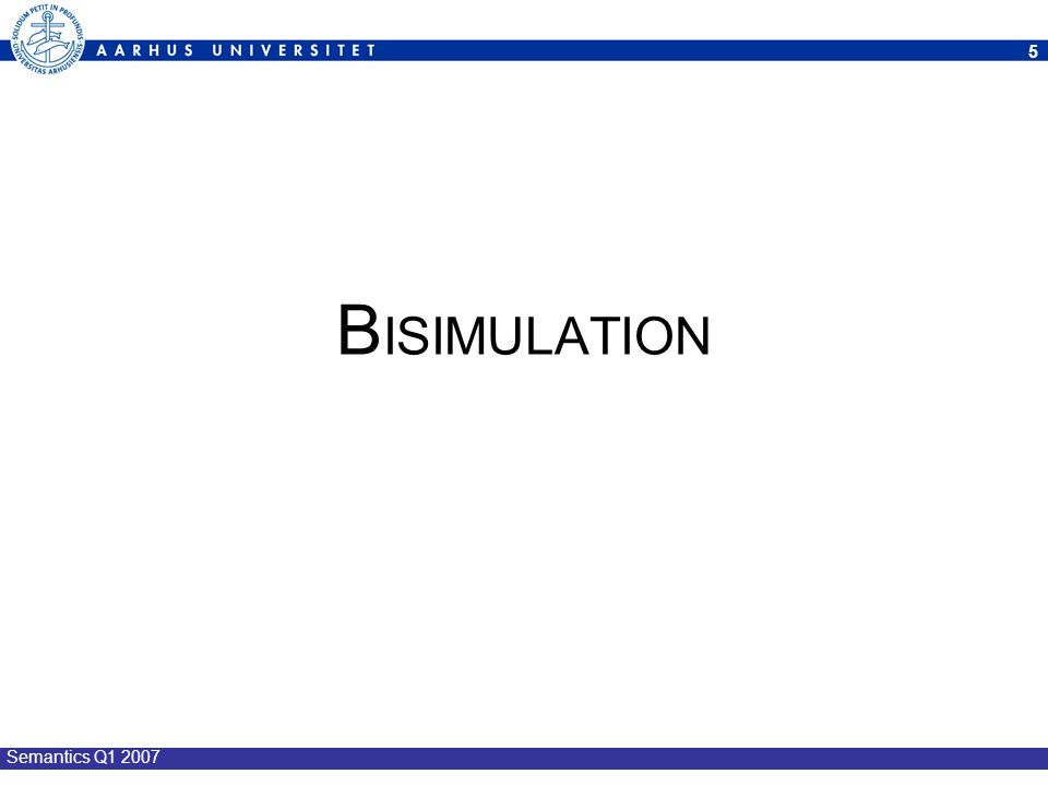 BISIMULATION Semantics Q1 2007